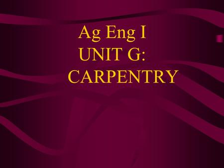 Ag Eng I UNIT G: CARPENTRY. Grades of Lumber and Plywood A. Hardwood or Softwood 1. Hardwood comes from deciduous trees such as oak, birch, walnut, maple,