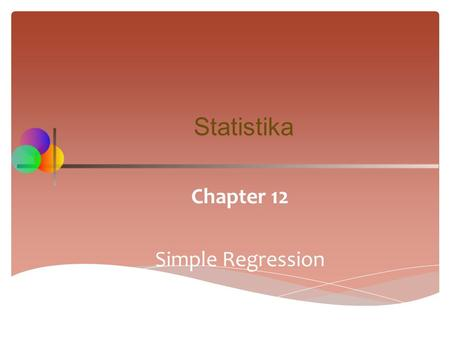 Chapter 12 Simple Regression Statistika.  Analisis regresi adalah analisis hubungan linear antar 2 variabel random yang mempunyai hub linear,  Variabel.