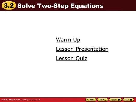 3.2 Warm Up Warm Up Lesson Quiz Lesson Quiz Lesson Presentation Lesson Presentation Solve Two-Step Equations.