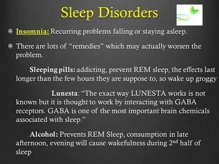 "Sleep Disorders Insomnia: Recurring problems falling or staying asleep. There are lots of ""remedies"" which may actually worsen the problem. Sleeping pills:"