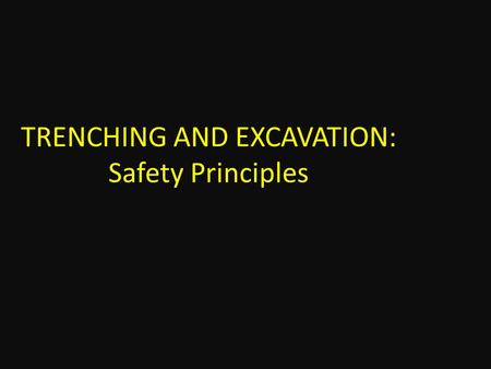 TRENCHING AND EXCAVATION: Safety Principles. INTRODUCTION Trenching and excavation procedures are performed thousands of times a day across the United.