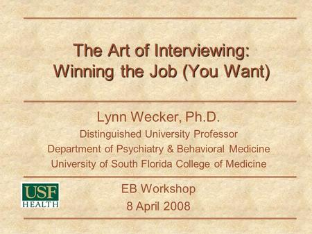 The Art of Interviewing: Winning the Job (You Want) Lynn Wecker, Ph.D. Distinguished University Professor Department of Psychiatry & Behavioral Medicine.