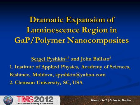 M a r c h 1 1 - 1 5, 2 0 1 2 – O r l a n d o, F l o r i d a Dramatic Expansion of Luminescence Region in GaP/Polymer Nanocomposites Sergei Pyshkin 1,2.