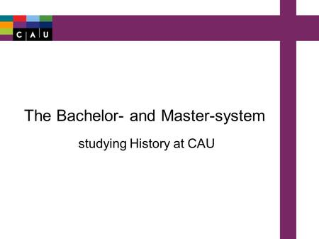 The Bachelor- and Master-system studying History at CAU.
