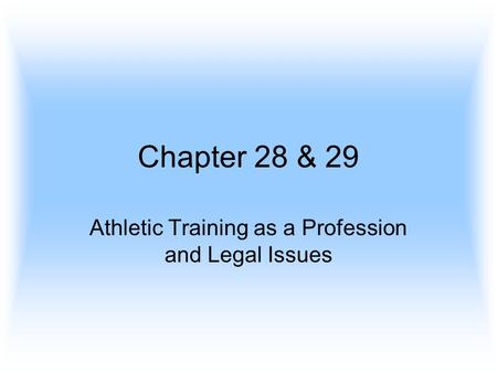Chapter 28 & 29 Athletic Training as a Profession and Legal Issues.