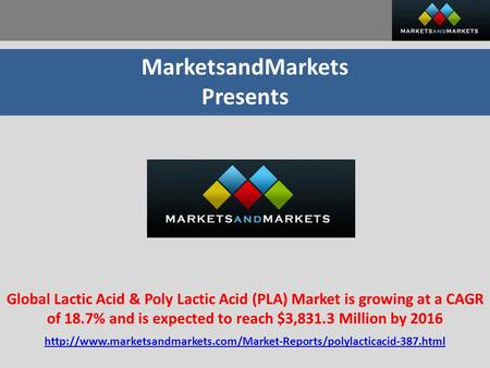 MarketsandMarkets Presents Global Lactic Acid & Poly Lactic Acid (PLA) Market is growing at a CAGR of 18.7% and is expected to reach $3,831.3 Million by.