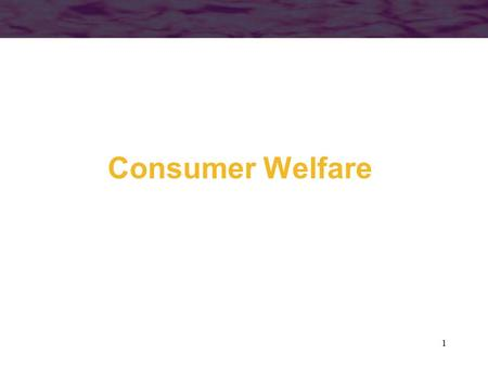 Consumer Welfare 1. 2 One way to evaluate the welfare cost of a price increase (from p x 0 to p x 1 ) would be to compare the expenditures required to.