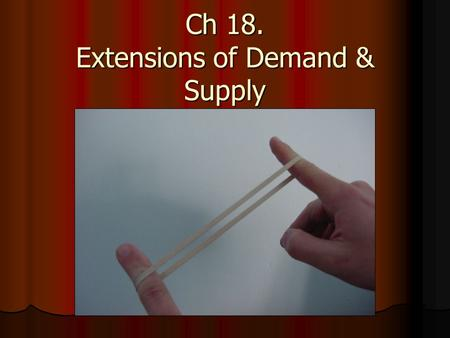 Ch 18. Extensions of Demand & Supply. A.Price elasticity of demand – responsiveness (sensitivity) of consumers to a price change ($ Δ). Three ideas: Price.
