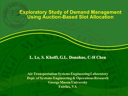 Exploratory Study of Demand Management Using Auction-Based Slot Allocation L. Le, S. Kholfi, G.L. Donohue, C-H Chen Air Transportation Systems Engineering.