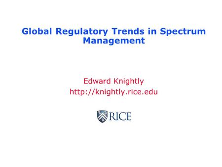 Global Regulatory Trends in Spectrum Management Edward Knightly