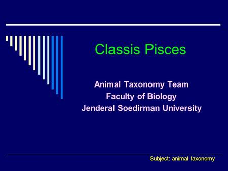 Classis Pisces Animal Taxonomy Team Faculty of Biology Jenderal Soedirman University Subject: animal taxonomy.