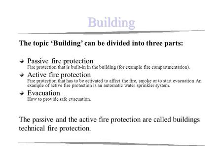 Building The topic 'Building' can be divided into three parts: Passive fire protection Fire protection that is built-in in the building (for example fire.