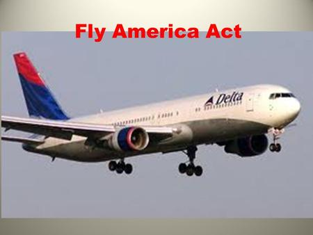 Fly America Act. Basics All foreign air travel that is paid on federal funds must be accomplished through U.S. flag carriers. Alaska Airlines (AS) American.