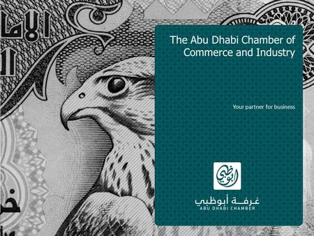 The Abu Dhabi Chamber of Commerce and Industry Your partner for business.