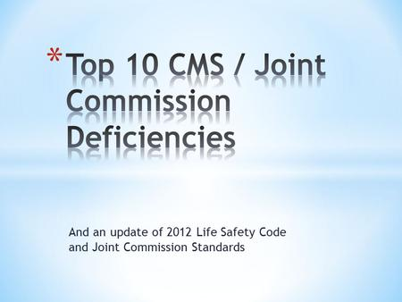 And an update of 2012 Life Safety Code and Joint Commission Standards.