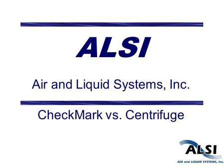 ALSI Air and Liquid Systems, Inc. CheckMark vs. Centrifuge.