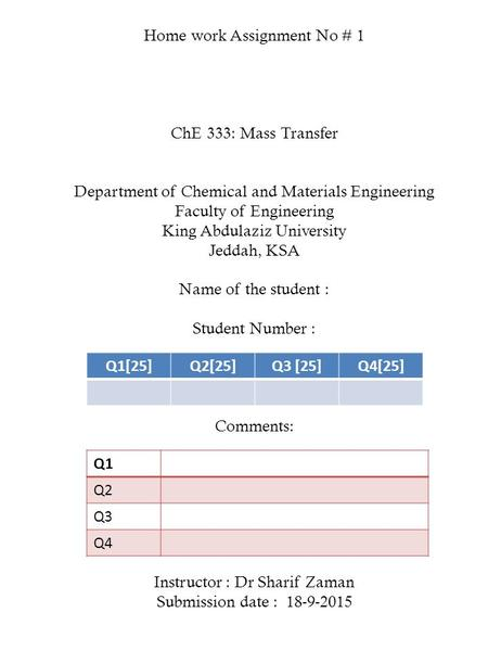 Home work Assignment No # 1 ChE 333: Mass Transfer Department of Chemical and Materials Engineering Faculty of Engineering King Abdulaziz University Jeddah,