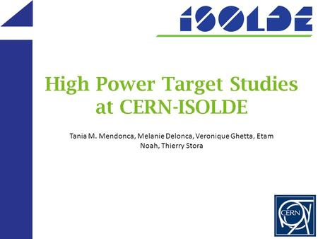 High Power Target Studies at CERN-ISOLDE Tania M. Mendonca, Melanie Delonca, Veronique Ghetta, Etam Noah, Thierry Stora.