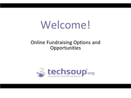 Welcome! Online Fundraising Options and Opportunities.