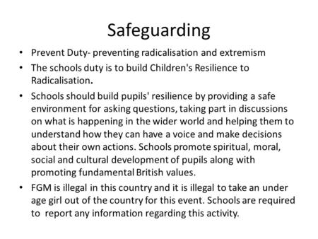 Safeguarding Prevent Duty- preventing radicalisation and extremism The schools duty is to build Children's Resilience to Radicalisation. Schools should.