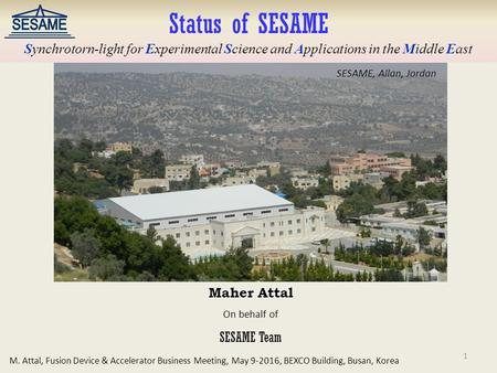 Maher Attal On behalf of SESAME Team Status of SESAME Synchrotorn-light for Experimental Science and Applications in the Middle East M. Attal, Fusion Device.