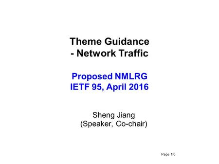 Theme Guidance - Network Traffic Proposed NMLRG IETF 95, April 2016 Sheng Jiang (Speaker, Co-chair) Page 1/6.