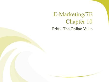 E-Marketing/7E Chapter 10 Price: The Online Value.