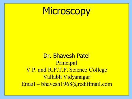 Microscopy Dr. Bhavesh Patel Principal V.P. and R.P.T.P. Science College Vallabh Vidyanagar  –