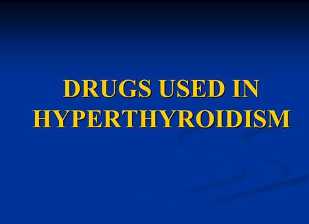 DRUGS USED IN HYPERTHYROIDISM. Objectives At the end of 1 st lecture the studetns will be able to : At the end of 1 st lecture the studetns will be able.