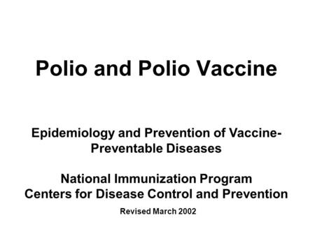 Polio and Polio Vaccine Epidemiology and Prevention of Vaccine- Preventable Diseases National Immunization Program Centers for Disease Control and Prevention.