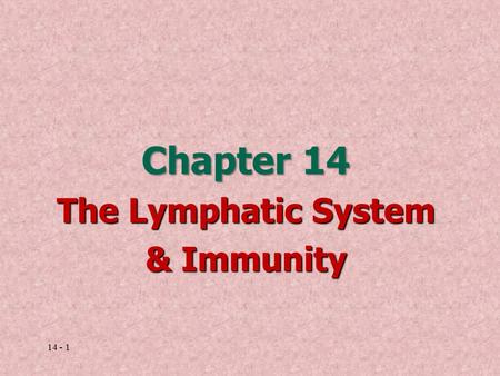 14 - 1 Chapter 14 The Lymphatic System & Immunity.
