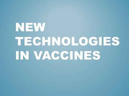 NEW TECHNOLOGIES IN VACCINES. Vaccination – is the introduction into the body of a weakened, killed or piece of a disease-causing agent to prevent disease.