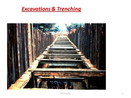 Excavations & Trenching 1PPT-011-01. 2 Definitions Excavation means any: 1. Man-made cut 2. Cavity 3. Trench 4. Depression in an earth surface, formed.