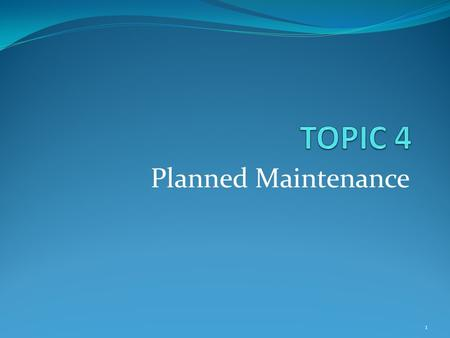 Planned Maintenance 1. locations of maintenance EngineDeckCateringNavigation Life safety appliances.