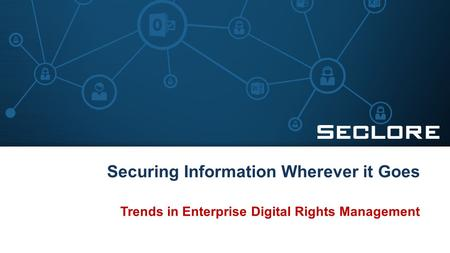 Securing Information Wherever it Goes Trends in Enterprise Digital Rights Management.