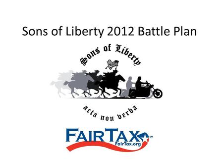 Sons of Liberty 2012 Battle Plan. ONE PRIMARY REASON! THE FAIRTAX WILL ELIMINATE OVER 8,000 LOBBYISTS WHO INFLUENCE CONGRESS TO MANIPULATE THE TAX CODE.