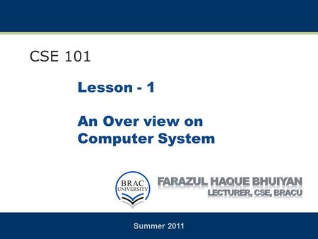 1 CSE 101 Lesson - 1 An Over view on Computer System Summer 2011.