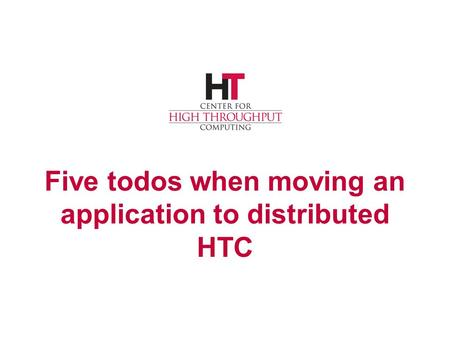 Five todos when moving an application to distributed HTC.