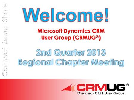 @CRMUG Agenda – 6/4/13  8:30 – 9:00 Registration and Networking Breakfast  9:00 – 9:15 Welcome & Introductions  9:15 – 9:30CRMUG News & Upcoming Events.
