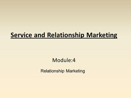 Service and Relationship Marketing Module:4 Relationship Marketing.