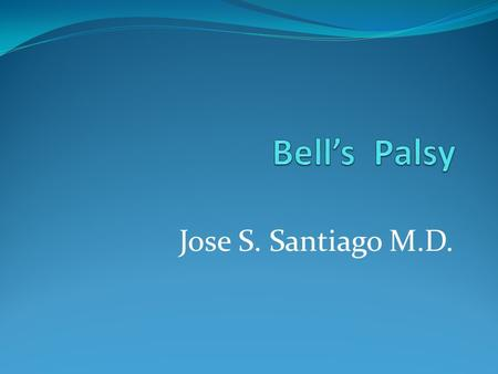 Jose S. Santiago M.D.. Bell's Palsy Palsy- paralysis of a part of the body Bell's palsy- paralysis or weakness of muscles on one side of the face - Irritation.