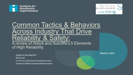 Common Tactics & Behaviors Across Industry That Drive Reliability & Safety: A review of Weick and Sutcliffe's 5 Elements of High Reliability Stephen E.