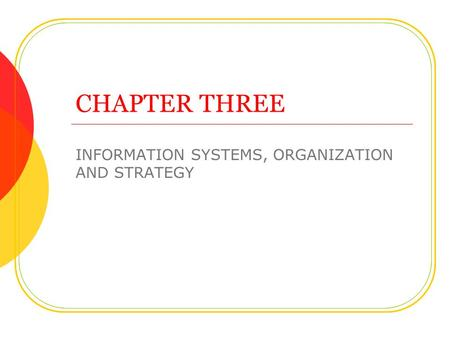 CHAPTER THREE INFORMATION SYSTEMS, ORGANIZATION AND STRATEGY.