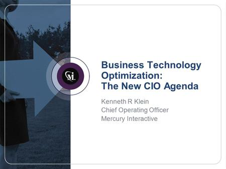Business Technology Optimization: The New CIO Agenda Kenneth R Klein Chief Operating Officer Mercury Interactive.