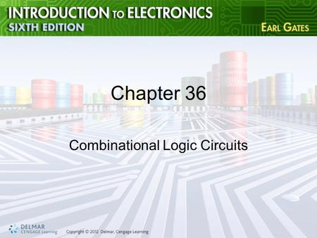 Chapter 36 Combinational Logic Circuits. Objectives After completing this chapter, you will be able to: –Describe the functions of encoders, decoders,