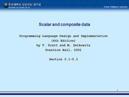1 Scalar and composite data Programming Language Design and Implementation (4th Edition) by T. Pratt and M. Zelkowitz Prentice Hall, 2001 Section 5.1-5.3.