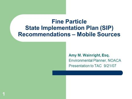 1 Fine Particle State Implementation Plan (SIP) Recommendations – Mobile Sources Amy M. Wainright, Esq. Environmental Planner, NOACA Presentation to TAC.