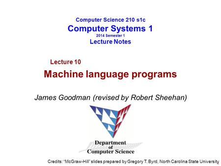 "Computer Science 210 s1c Computer Systems 1 2014 Semester 1 Lecture Notes James Goodman (revised by Robert Sheehan) Credits: ""McGraw-Hill"" slides prepared."
