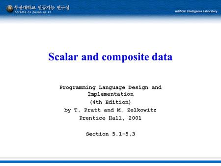 Scalar and composite data Programming Language Design and Implementation (4th Edition) by T. Pratt and M. Zelkowitz Prentice Hall, 2001 Section 5.1-5.3.