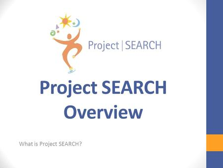 Project SEARCH Overview What is Project SEARCH? © CCHMC 1/3/06.